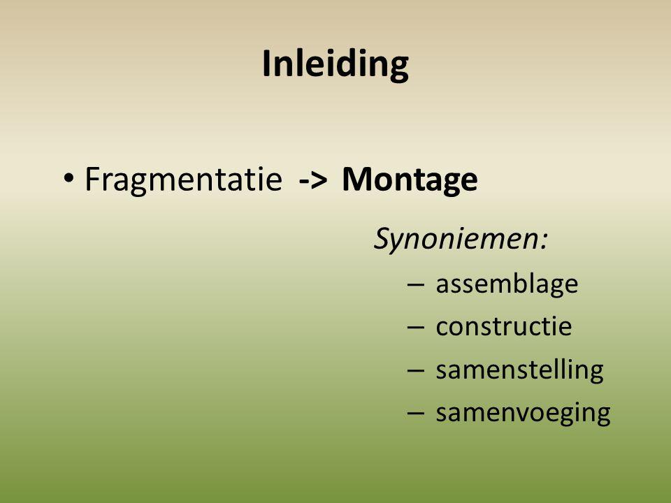 Inleiding Synoniemen: – assemblage – constructie – samenstelling amenvoeging • FragmentatieMontage ->