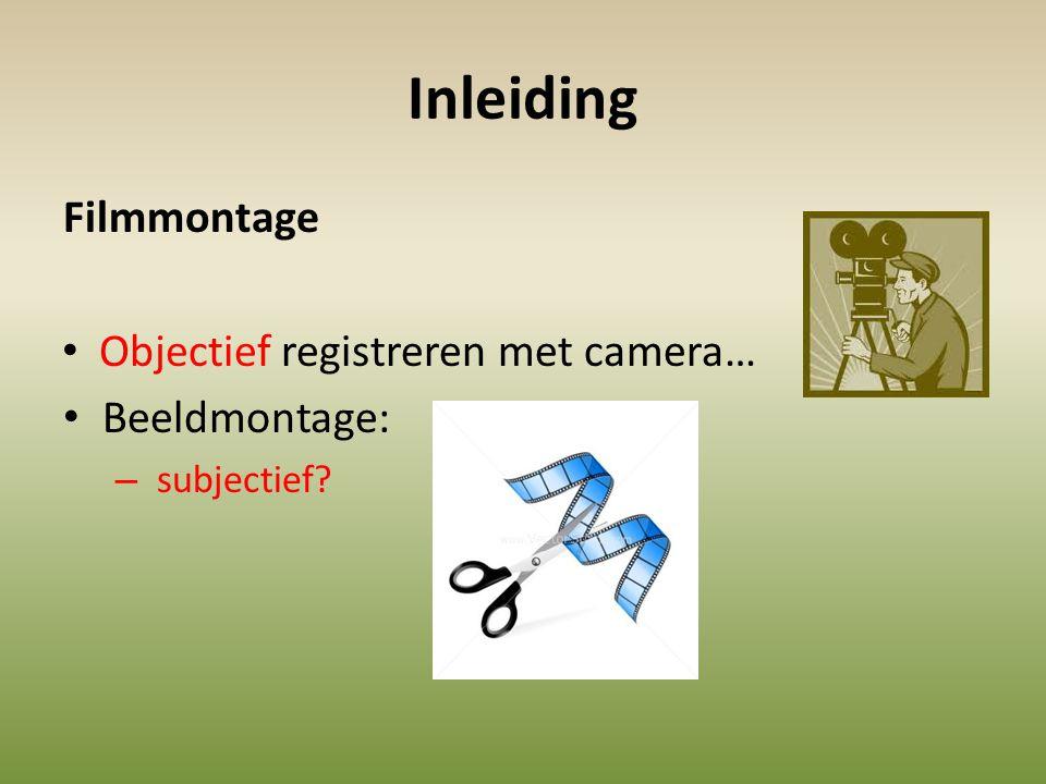 Filmmontage registreren met camera… • Beeldmontage: – subjectief? • Objectief