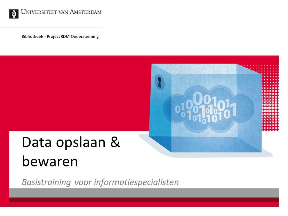 Data opslaan & bewaren Bibliotheek – Project RDM Ondersteuning Basistraining voor informatiespecialisten