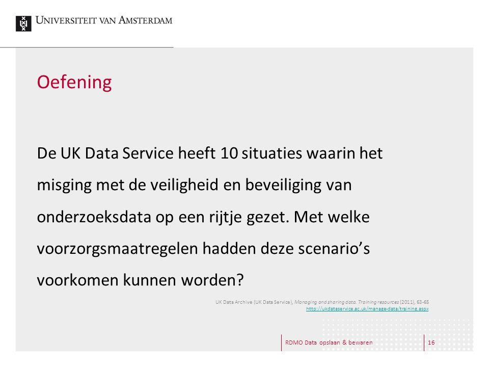 Oefening RDMO Data opslaan & bewaren16 De UK Data Service heeft 10 situaties waarin het misging met de veiligheid en beveiliging van onderzoeksdata op