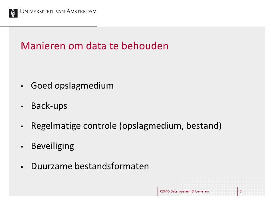 RDMO Data opslaan & bewaren3 Manieren om data te behouden  Goed opslagmedium  Back-ups  Regelmatige controle (opslagmedium, bestand)  Beveiliging  Duurzame bestandsformaten