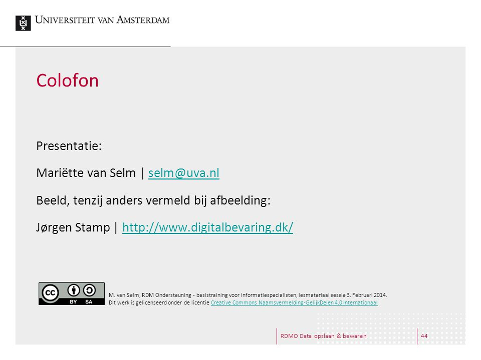 RDMO Data opslaan & bewaren44 Colofon Presentatie: Mariëtte van Selm | selm@uva.nlselm@uva.nl Beeld, tenzij anders vermeld bij afbeelding: Jørgen Stamp | http://www.digitalbevaring.dk/http://www.digitalbevaring.dk/ M.