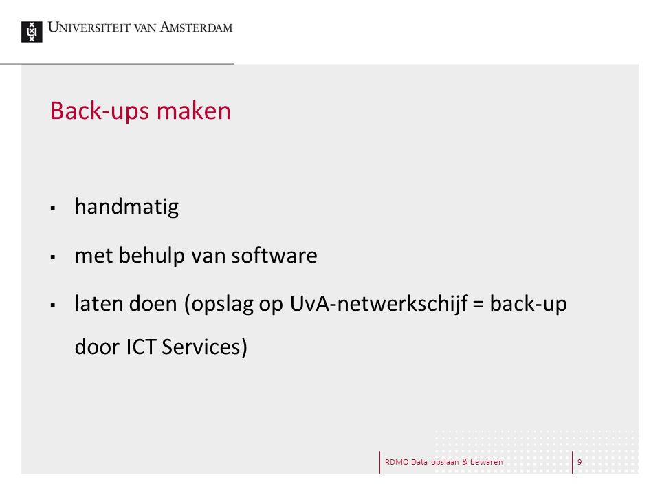 9 Back-ups maken  handmatig  met behulp van software  laten doen (opslag op UvA-netwerkschijf = back-up door ICT Services)