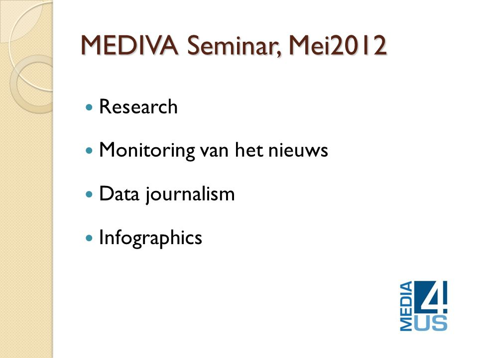 MEDIVA Seminar, Mei2012  Research  Monitoring van het nieuws  Data journalism  Infographics