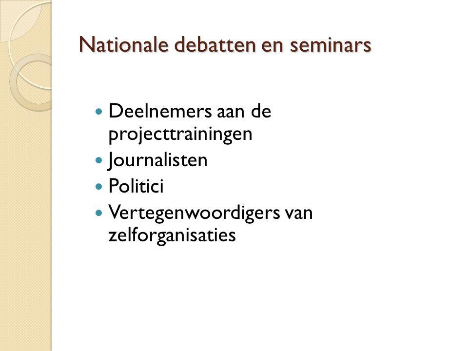 Nationale debatten en seminars  Deelnemers aan de projecttrainingen  Journalisten  Politici  Vertegenwoordigers van zelforganisaties