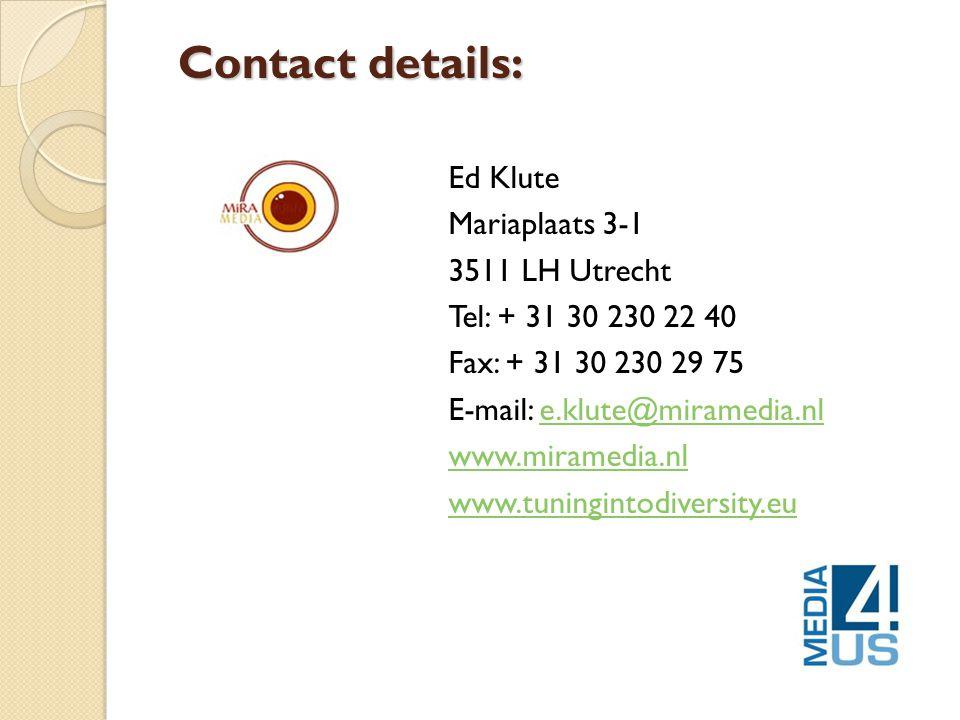 Contact details: Ed Klute Mariaplaats 3-1 3511 LH Utrecht Tel: + 31 30 230 22 40 Fax: + 31 30 230 29 75 E-mail: e.klute@miramedia.nle.klute@miramedia.nl www.miramedia.nl www.tuningintodiversity.eu