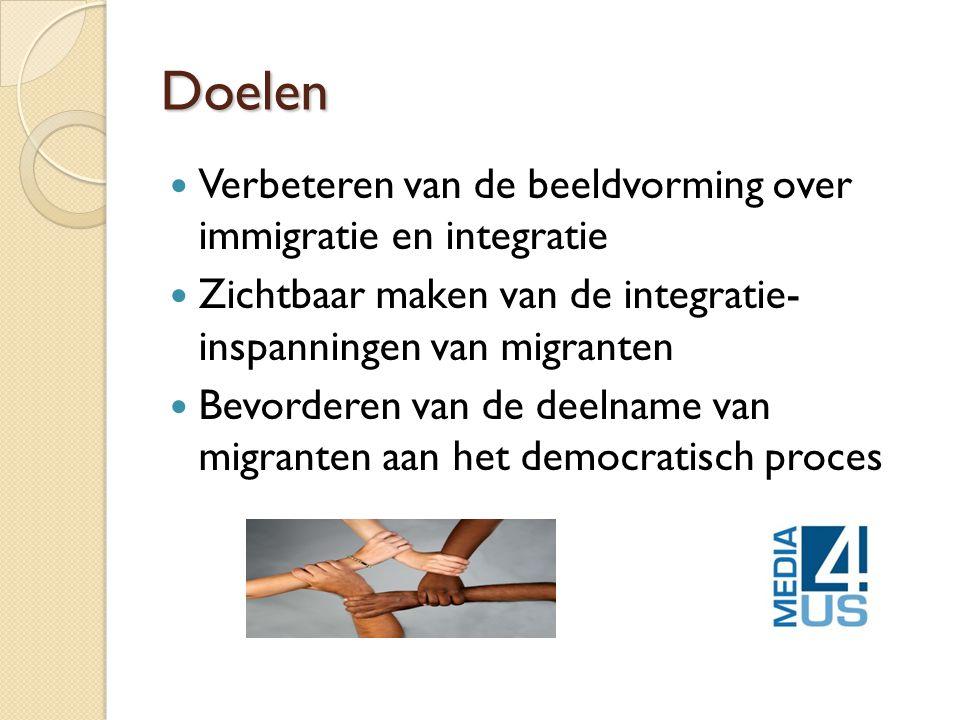 Doelen  Verbeteren van de beeldvorming over immigratie en integratie  Zichtbaar maken van de integratie- inspanningen van migranten  Bevorderen van de deelname van migranten aan het democratisch proces