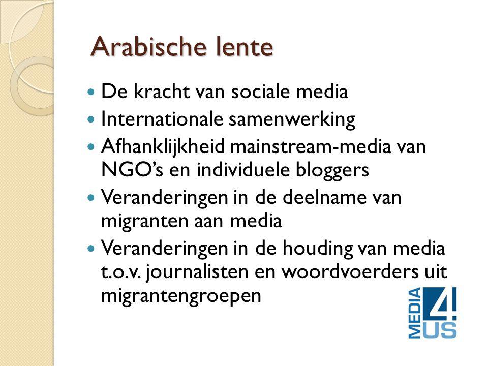 Arabische lente  De kracht van sociale media  Internationale samenwerking  Afhanklijkheid mainstream-media van NGO's en individuele bloggers  Veranderingen in de deelname van migranten aan media  Veranderingen in de houding van media t.o.v.
