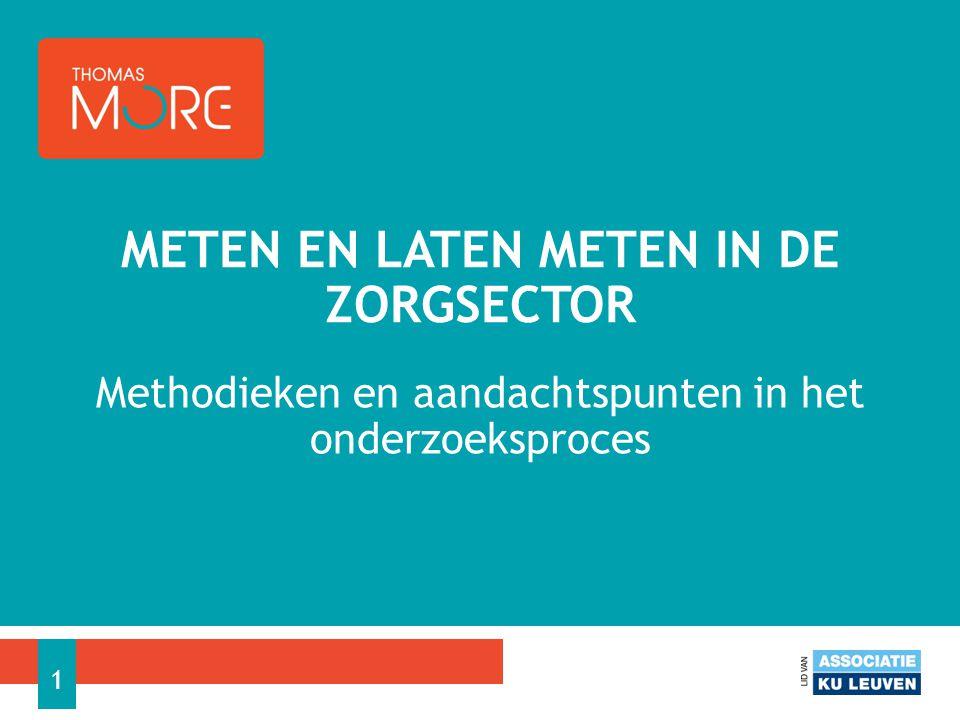 Methodieken en aandachtspunten in het onderzoeksproces METEN EN LATEN METEN IN DE ZORGSECTOR 1