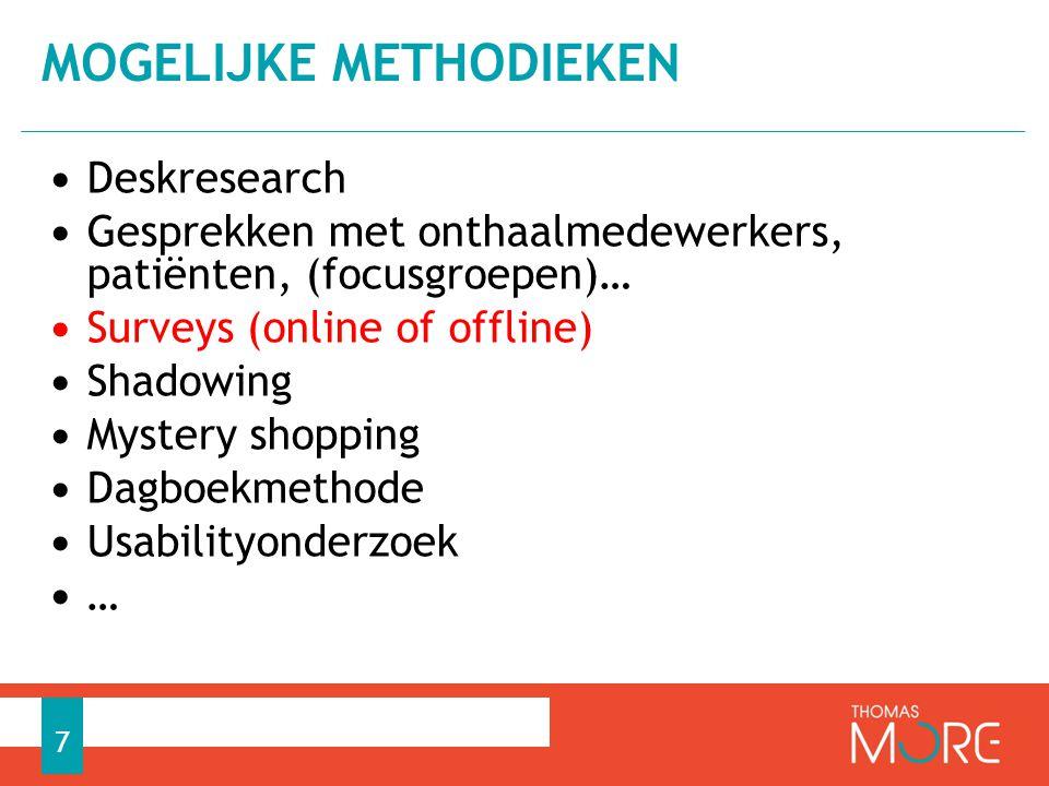 • Deskresearch • Gesprekken met onthaalmedewerkers, patiënten, (focusgroepen)… • Surveys (online of offline) • Shadowing • Mystery shopping • Dagboekmethode • Usabilityonderzoek • … MOGELIJKE METHODIEKEN 7