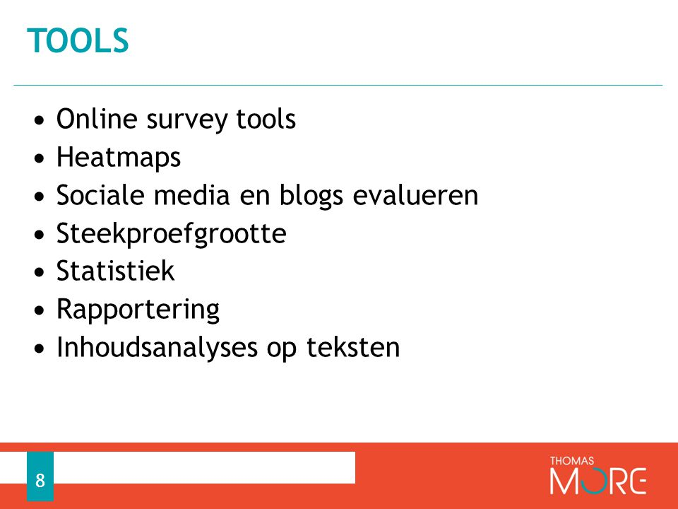 • Online survey tools • Heatmaps • Sociale media en blogs evalueren • Steekproefgrootte • Statistiek • Rapportering • Inhoudsanalyses op teksten TOOLS 8