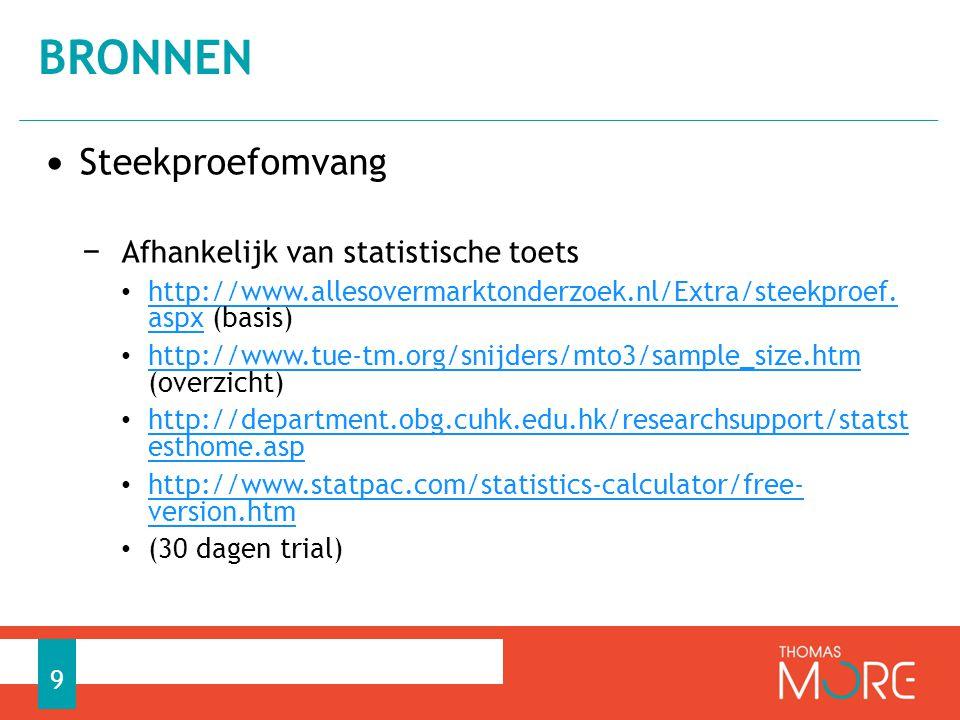• Steekproefomvang − Afhankelijk van statistische toets • http://www.allesovermarktonderzoek.nl/Extra/steekproef. aspx (basis) http://www.allesovermar