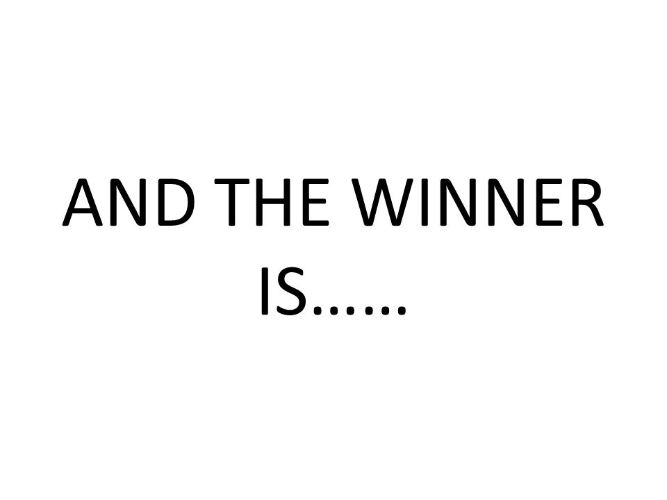 AND THE WINNER IS……