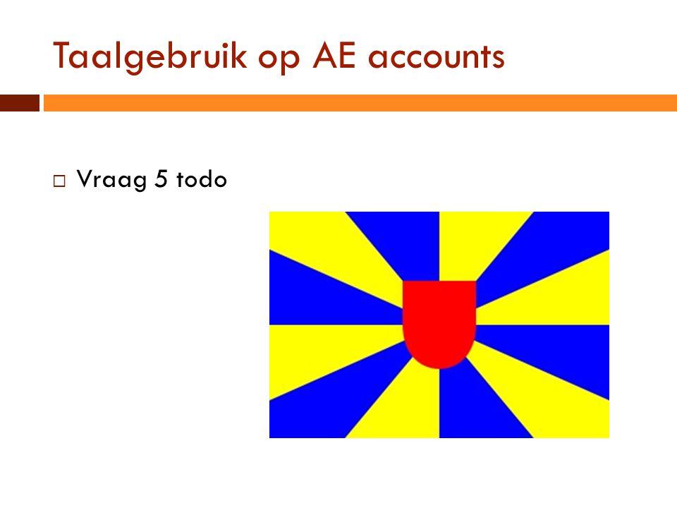 Taalgebruik op AE accounts  Vraag 5 todo