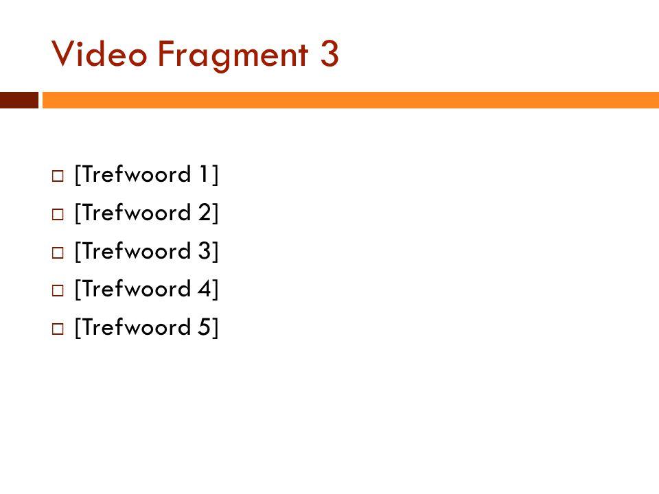 Video Fragment 3  [Trefwoord 1]  [Trefwoord 2]  [Trefwoord 3]  [Trefwoord 4]  [Trefwoord 5]