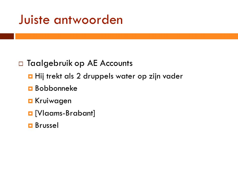 Juiste antwoorden  Taalgebruik op AE Accounts  Hij trekt als 2 druppels water op zijn vader  Bobbonneke  Kruiwagen  [Vlaams-Brabant]  Brussel