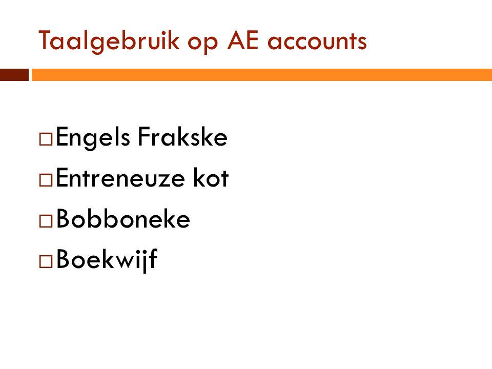 Taalgebruik op AE accounts  Engels Frakske  Entreneuze kot  Bobboneke  Boekwijf