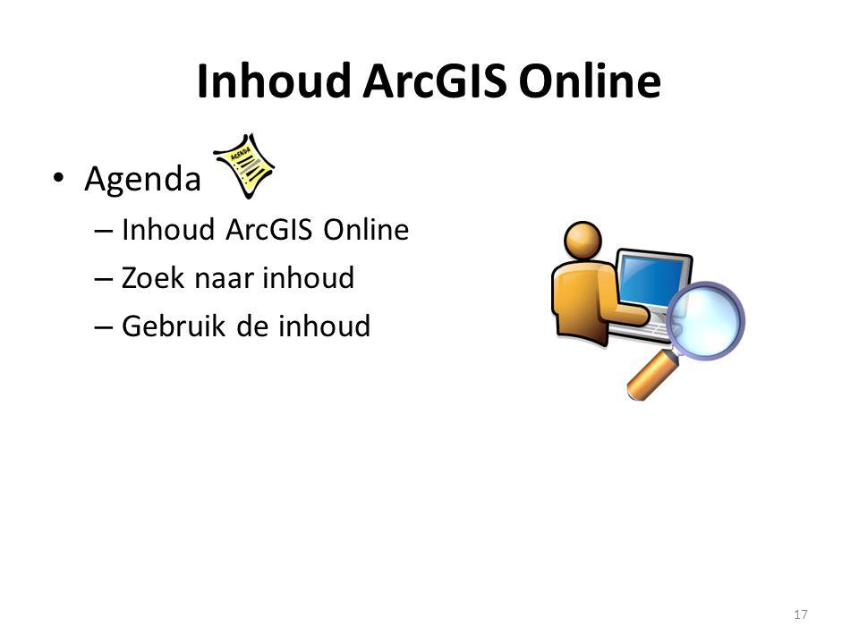 Inhoud ArcGIS Online • Agenda – Inhoud ArcGIS Online – Zoek naar inhoud – Gebruik de inhoud 17