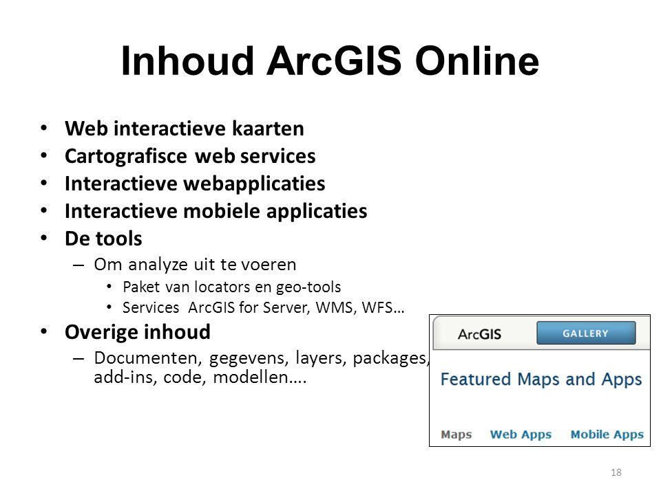 Inhoud ArcGIS Online • Web interactieve kaarten • Cartografisce web services • Interactieve webapplicaties • Interactieve mobiele applicaties • De too