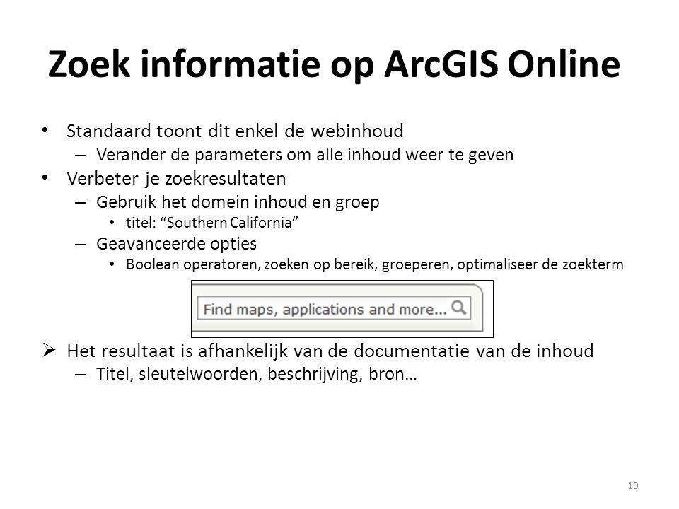 Zoek informatie op ArcGIS Online • Standaard toont dit enkel de webinhoud – Verander de parameters om alle inhoud weer te geven • Verbeter je zoekresu