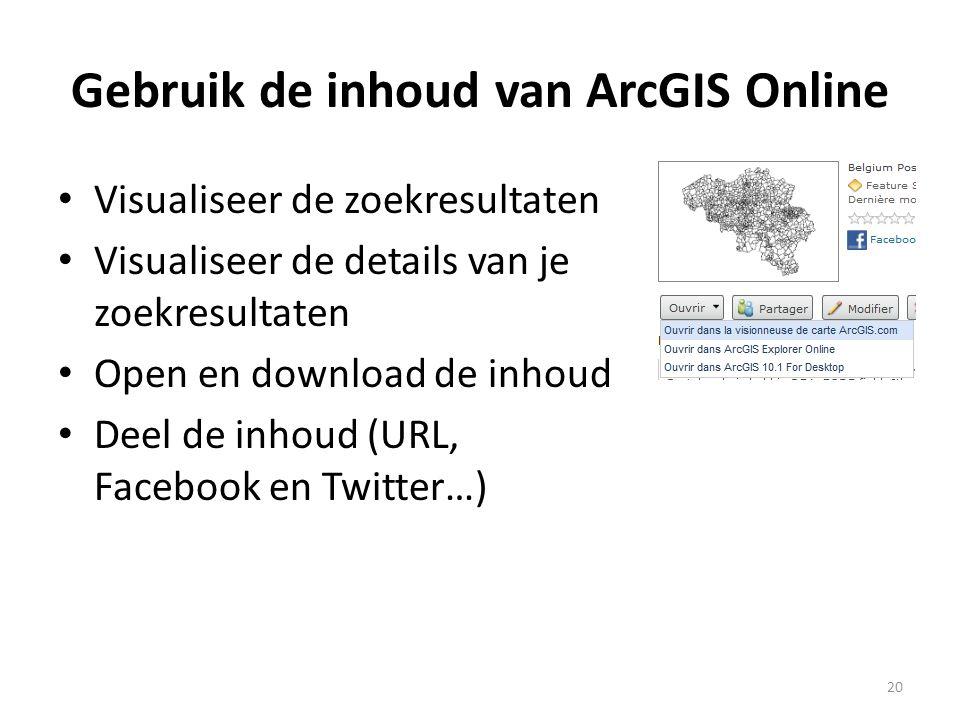 Gebruik de inhoud van ArcGIS Online • Visualiseer de zoekresultaten • Visualiseer de details van je zoekresultaten • Open en download de inhoud • Deel