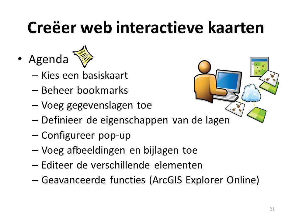 Creëer web interactieve kaarten • Agenda – Kies een basiskaart – Beheer bookmarks – Voeg gegevenslagen toe – Definieer de eigenschappen van de lagen –