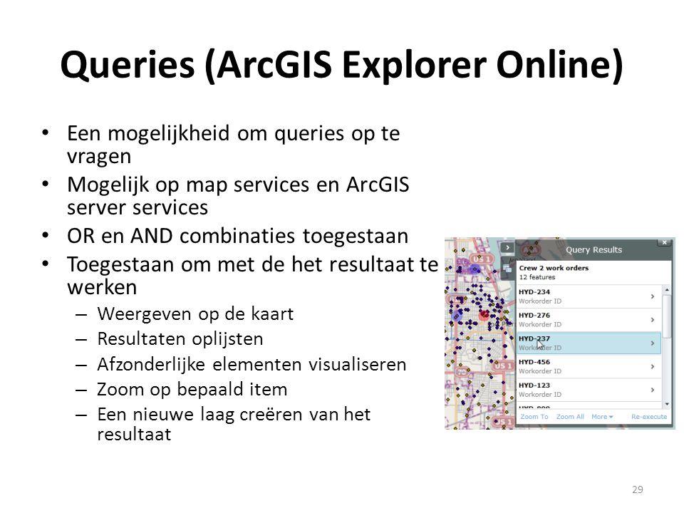 Queries (ArcGIS Explorer Online) • Een mogelijkheid om queries op te vragen • Mogelijk op map services en ArcGIS server services • OR en AND combinati