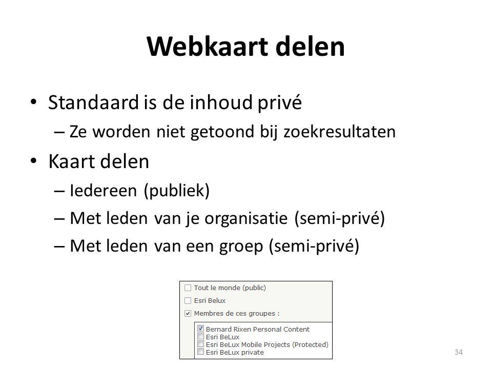Webkaart delen • Standaard is de inhoud privé – Ze worden niet getoond bij zoekresultaten • Kaart delen – Iedereen (publiek) – Met leden van je organi