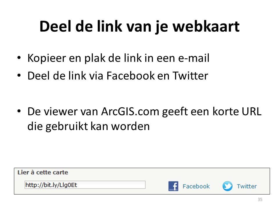 Deel de link van je webkaart • Kopieer en plak de link in een e-mail • Deel de link via Facebook en Twitter • De viewer van ArcGIS.com geeft een korte