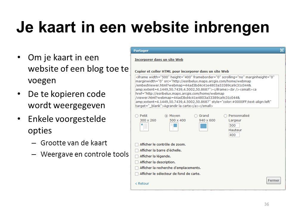 Je kaart in een website inbrengen • Om je kaart in een website of een blog toe te voegen • De te kopieren code wordt weergegeven • Enkele voorgestelde