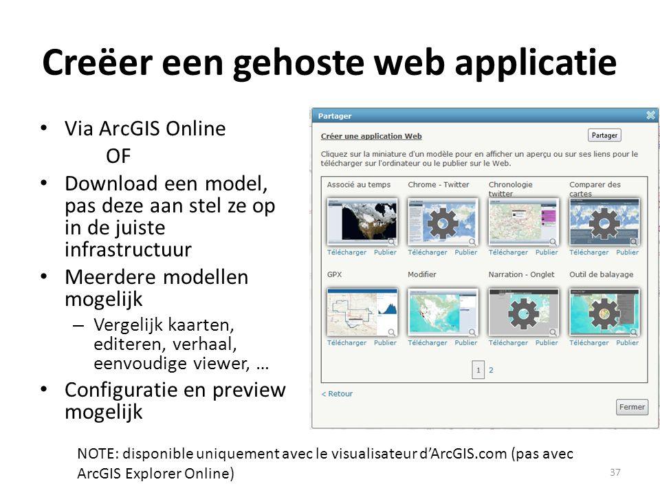 Creëer een gehoste web applicatie • Via ArcGIS Online OF • Download een model, pas deze aan stel ze op in de juiste infrastructuur • Meerdere modellen