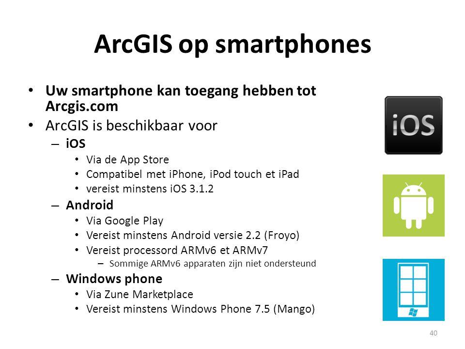 ArcGIS op smartphones • Uw smartphone kan toegang hebben tot Arcgis.com • ArcGIS is beschikbaar voor – iOS • Via de App Store • Compatibel met iPhone,