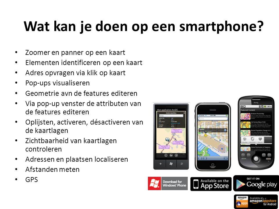 Wat kan je doen op een smartphone? • Zoomer en panner op een kaart • Elementen identificeren op een kaart • Adres opvragen via klik op kaart • Pop-ups