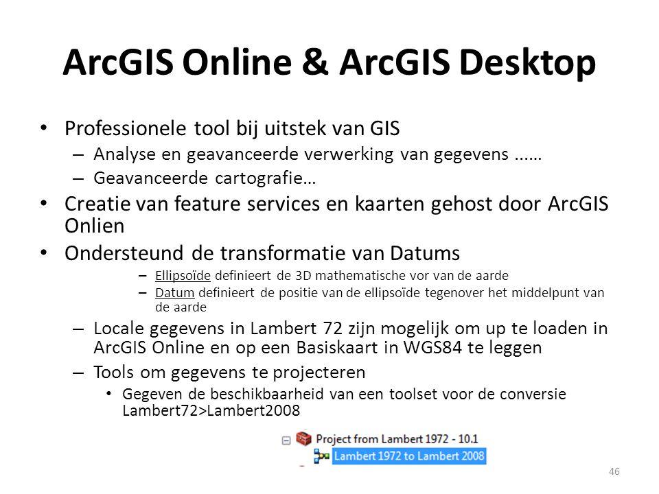 ArcGIS Online & ArcGIS Desktop • Professionele tool bij uitstek van GIS – Analyse en geavanceerde verwerking van gegevens...… – Geavanceerde cartograf