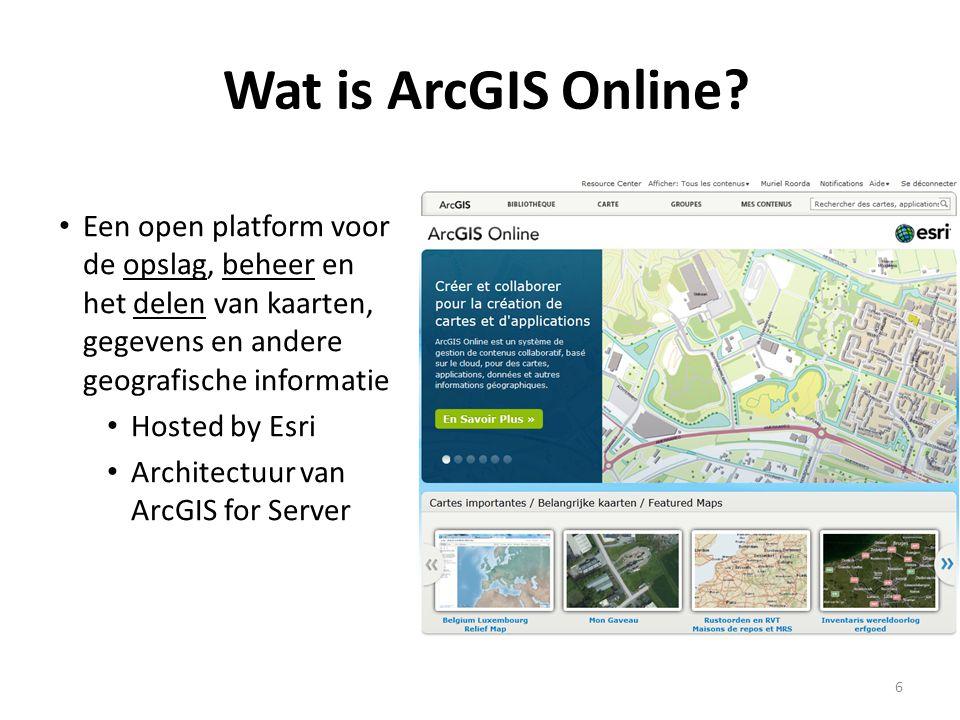Wat is ArcGIS Online? • Een open platform voor de opslag, beheer en het delen van kaarten, gegevens en andere geografische informatie • Hosted by Esri