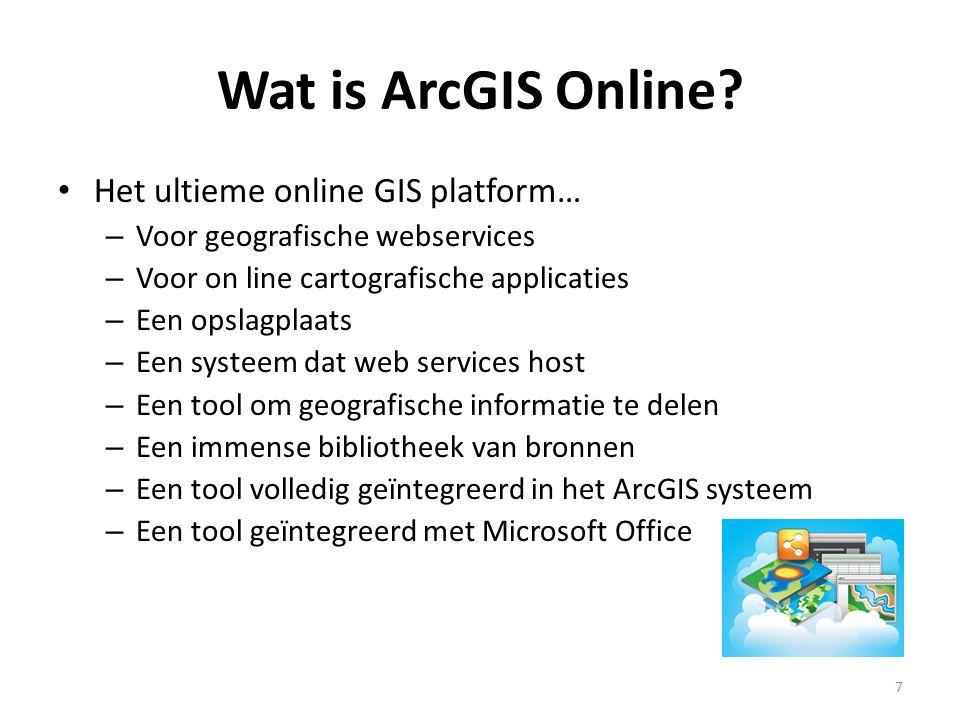 Wat is ArcGIS Online? • Het ultieme online GIS platform… – Voor geografische webservices – Voor on line cartografische applicaties – Een opslagplaats