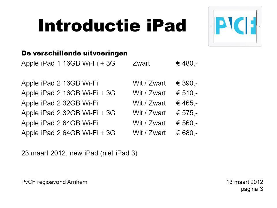 Introductie iPad Wat doe ik ermee -Instellingen -Muziek – synchroniseren met iTunes -Krant lezen -couch surfen -Dropbopx -FileApp -iBooks -Skype -(Belastingmail) PvCF regioavond Arnhem13 maart 2012 pagina 14