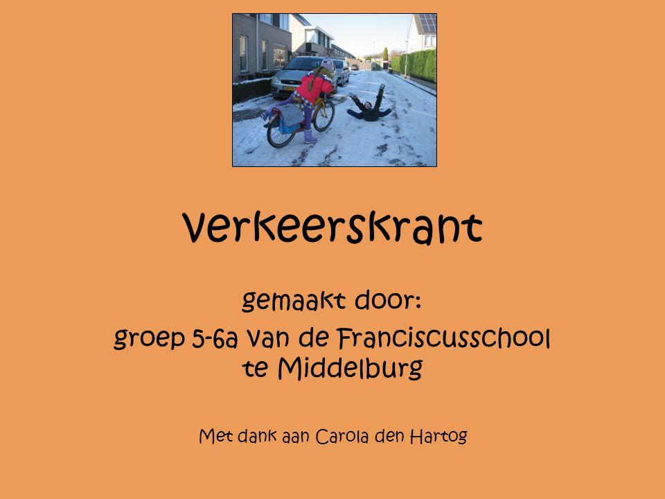 verkeerskrant gemaakt door: groep 5-6a van de Franciscusschool te Middelburg Met dank aan Carola den Hartog
