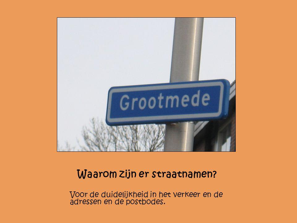 Waarom zijn er straatnamen? Voor de duidelijkheid in het verkeer en de adressen en de postbodes.