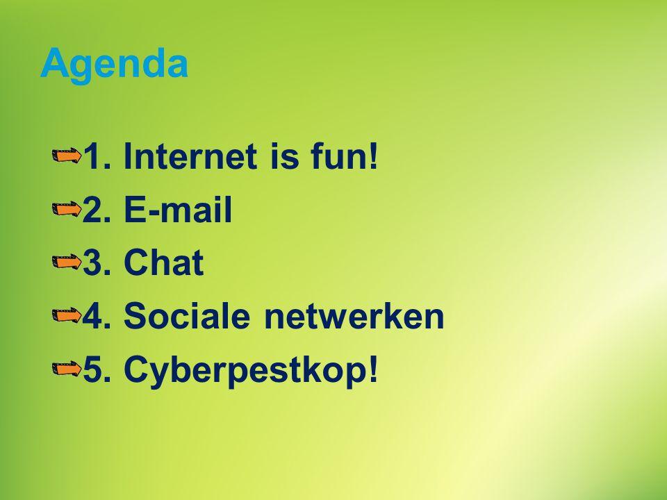Agenda 1. Internet is fun! 2. E-mail 3. Chat 4. Sociale netwerken 5. Cyberpestkop!
