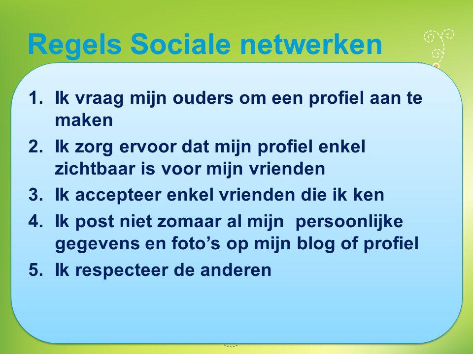 Regels Sociale netwerken 1.Ik vraag mijn ouders om een profiel aan te maken 2.Ik zorg ervoor dat mijn profiel enkel zichtbaar is voor mijn vrienden 3.