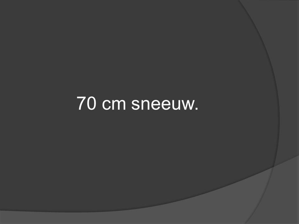 70 cm sneeuw.