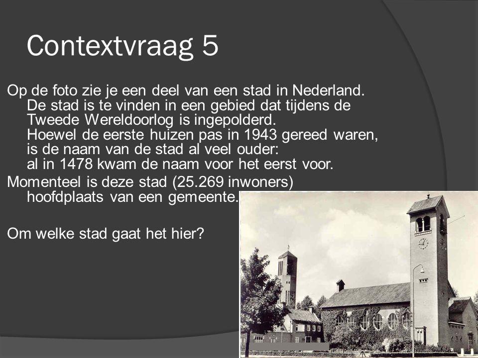 Contextvraag 5 Op de foto zie je een deel van een stad in Nederland. De stad is te vinden in een gebied dat tijdens de Tweede Wereldoorlog is ingepold
