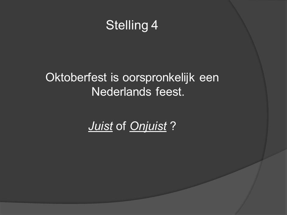 Stelling 4 Oktoberfest is oorspronkelijk een Nederlands feest. Juist of Onjuist ?