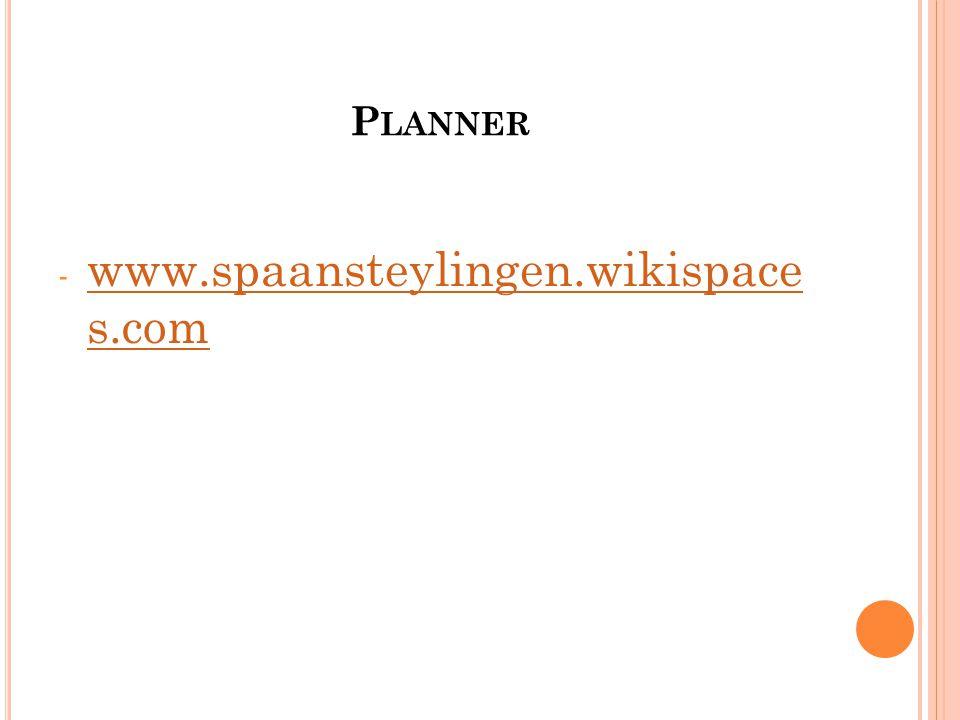 P LANNER - www.spaansteylingen.wikispace s.com www.spaansteylingen.wikispace s.com