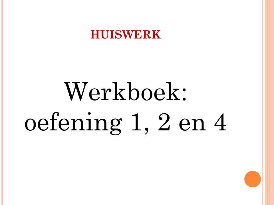HUISWERK Werkboek: oefening 1, 2 en 4