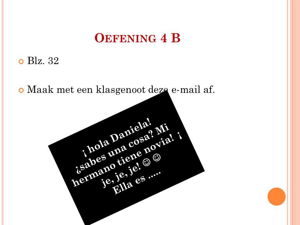 O EFENING 4 B Blz. 32 Maak met een klasgenoot deze e-mail af.