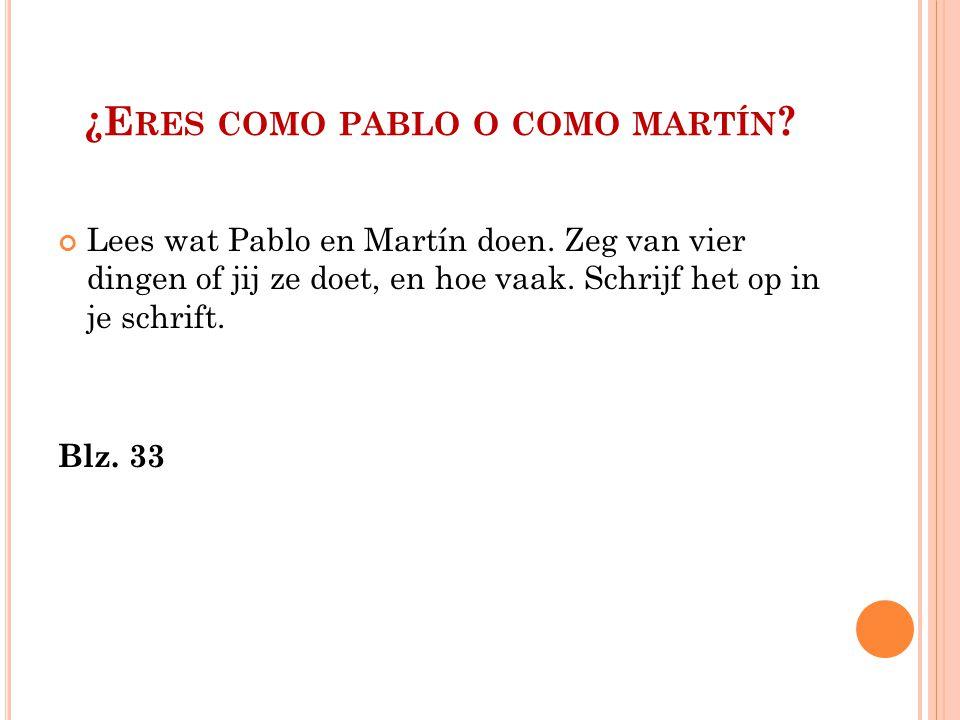 ¿E RES COMO PABLO O COMO MARTÍN . Lees wat Pablo en Martín doen.
