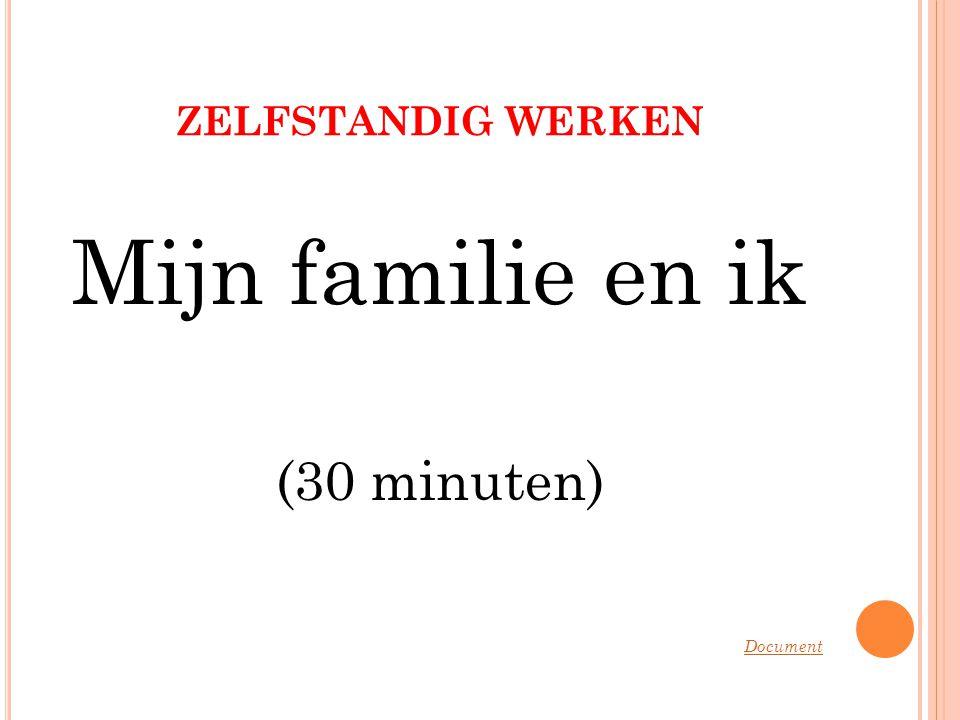 ZELFSTANDIG WERKEN Mijn familie en ik (30 minuten) Document