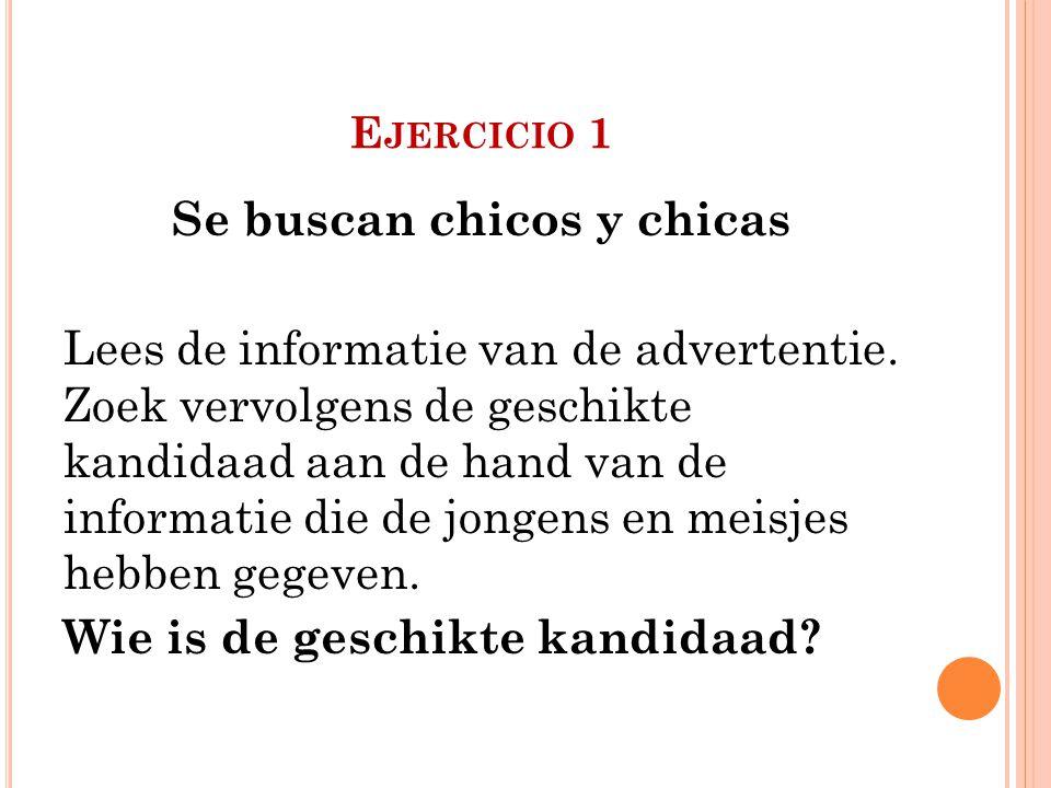 E JERCICIO 1 Se buscan chicos y chicas Lees de informatie van de advertentie.
